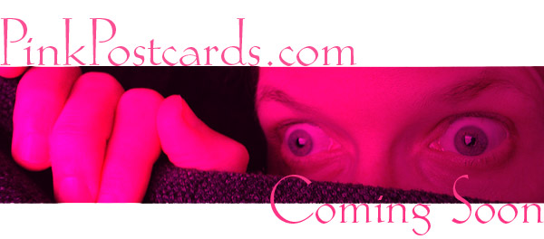 PinkPostcards.com Coming soon!